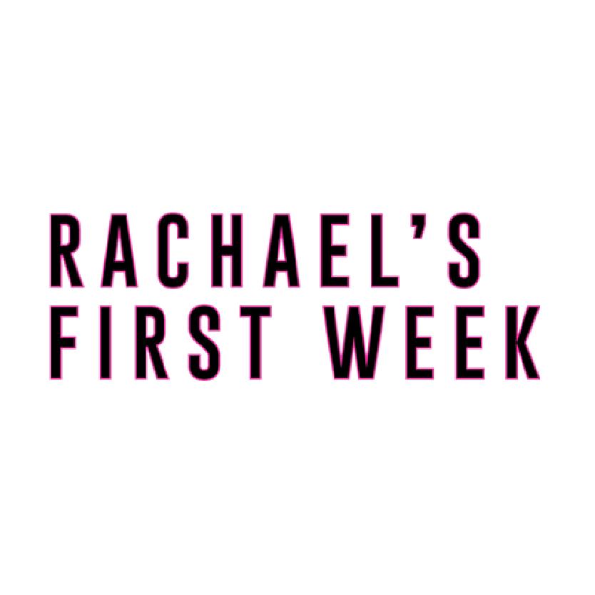 Rachael's First Week